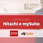 Case de Sucesso | Hitachi e mySuite