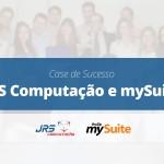 Case de Sucesso | JRS Computação e mySuite