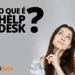 O que é Help Desk? Quem usa?