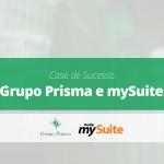 Case de Sucesso | Grupo Prisma Consultoria Empresarial e mySuite