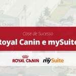 Case de Sucesso |Royal Canin e mySuite