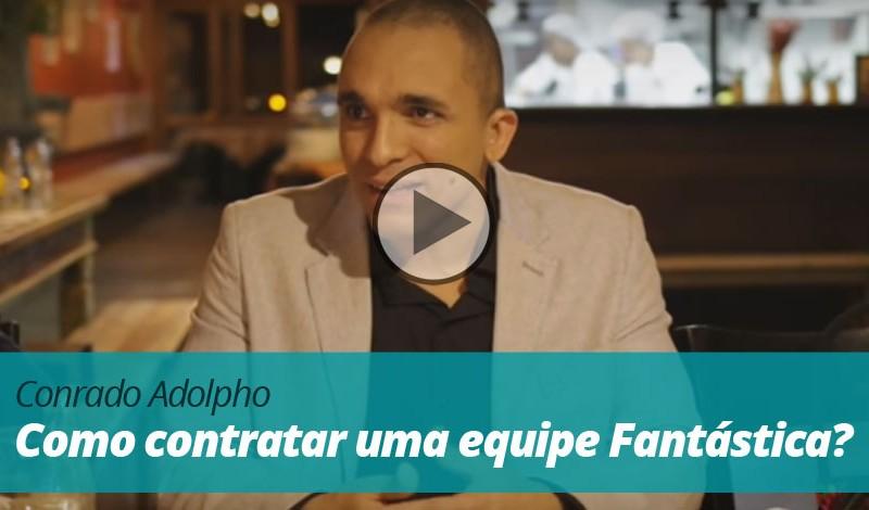 Vídeo | Conrado Adolpho | Como contratar uma equipe Fantástica?